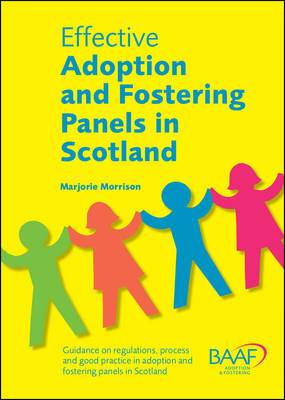 Effective Adoption and Fostering Panels in Scotland: Guidance on Regulations, Process and Good Practice in Adoption and Fostering Panels in Scotland