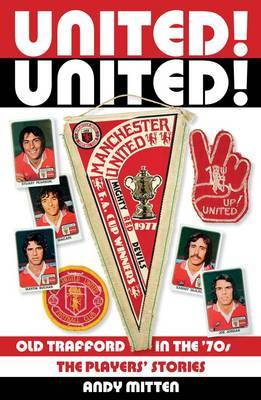 United! United!: Man United in the '70s: The Players' Stories