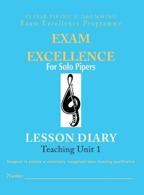 Exam Excellence for Solo Pipers: Lesson Diary - Teaching Unit 1