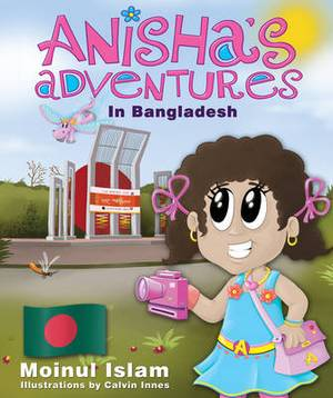Anisha's Adventures in Bangladesh