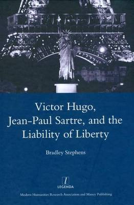 Victor Hugo, Jean-Paul Sartre, and the Liability of Liberty
