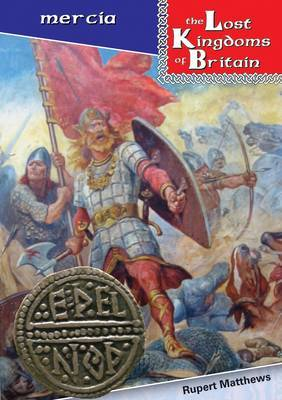 Lost Kingdoms of Britain - Mercia