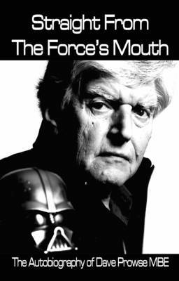 Straight From The Force's Mouth: The Autobiography of Dave Prowse MBE