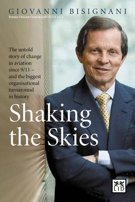 Shaking the Skies: The Untold Story of Change in Aviation Since 9/11  -  and the Biggest Organizational Turnaround in History