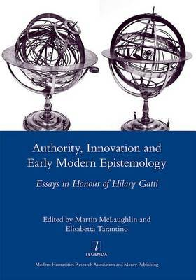Authority, Innovation and Early Modern Epistemology: Essays in Honour of Hilary Gatti