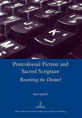 Postcolonial Fiction and Sacred Scripture: Rewriting the Divine?