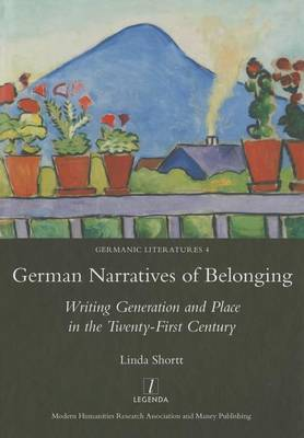 German Narratives of Belonging: Writing Generation and Place in the Twenty-First Century