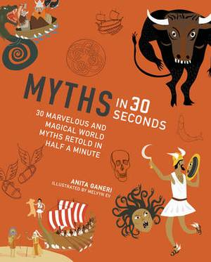 Myths in 30 Seconds: 30 Marvellous and Magical World Myths Retold in Half a Minute