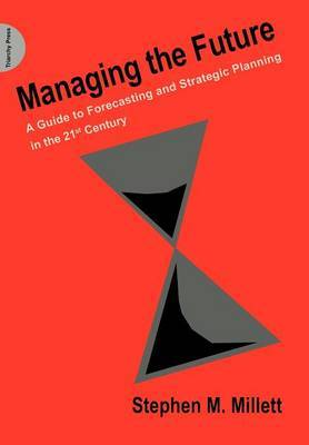 Managing the Future: A Guide to Forecasting and Strategic Planning in the 21st Century