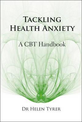 Tackling Health Anxiety: A CBT Handbook