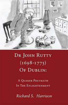 Dr John Rutty (1698-1775) of Dublin: A Quaker Polymath in the Enlightenment