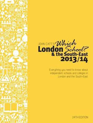 Which London School? & the South-East: Everything You Need to Know About Independent Schools and Colleges in London and the South-East: 2013/14