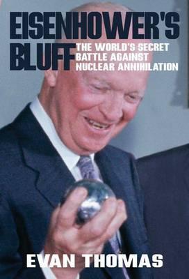 Eisenhower's Bluff: The Secret Battle Against Nuclear Annihilation of the World
