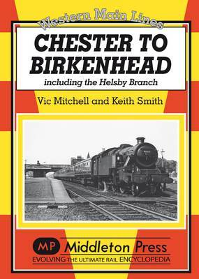 Chester to Birkenhead: Including the Helsby Branch