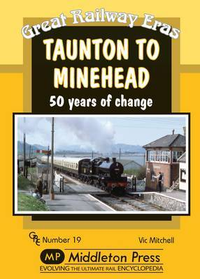 Taunton to Minehead: 50 Years of Change