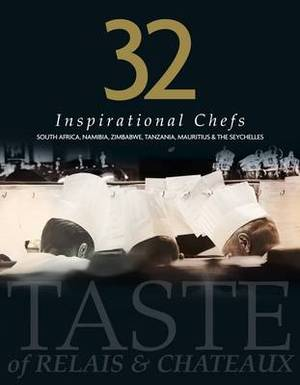 32 Inspirational Chefs: A Taste of Relais and Chateaux