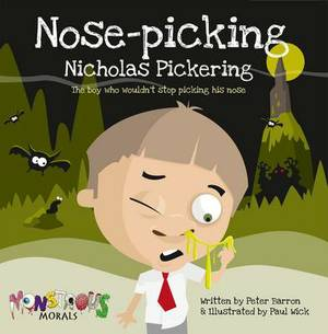 Nose Picking Nicholas Pickering: The Boy Who Wouldn't Stop Picking His Nose