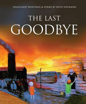 The Last Goodbye: Holocaust Paintings & Poems by Edith Hofmann