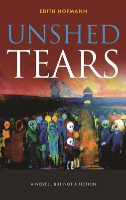 Unshed Tears: A Novel...but Not a Fiction