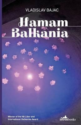 Hamam Balkania: A Novel and Other Stories