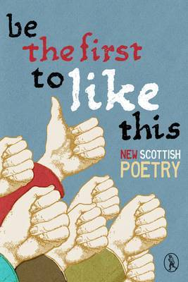 Be the First to Like This: New Scottish Poetry
