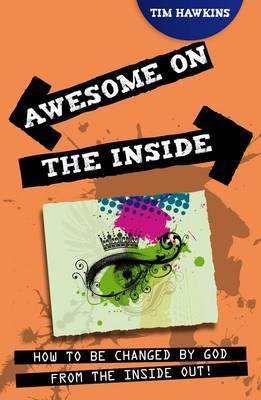 Awesome on the Inside: How to be Changed by God from the Inside Out!