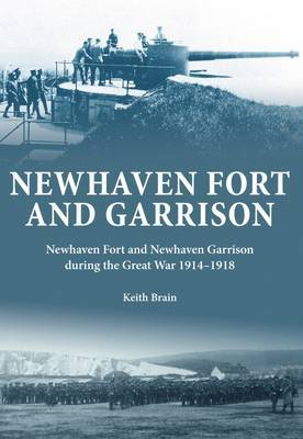 Newhaven Fort and Garrison: Newhaven Fort and Newhaven Garrison During the Great War 1914-1918