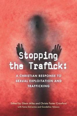 Stopping the Traffick: A Christian Response to Sexual Exploitation and Trafficking