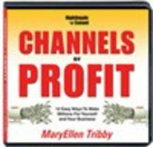 Channels of Profit: 12 Easy Ways to Make Millions for Yourself and Your Business