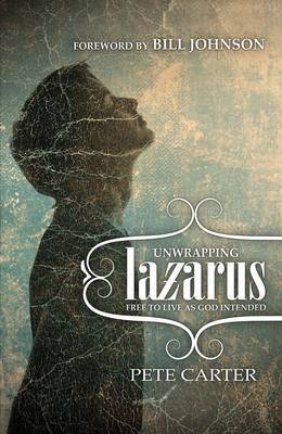 Unwrapping Lazarus: Free to Live as God Intended