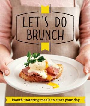 Let's Do Brunch: Morning meals to start your day
