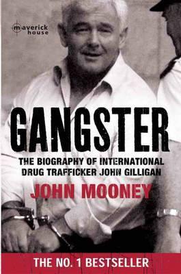 Gangster: The Biography of International Drug Trafficker John Gilligan