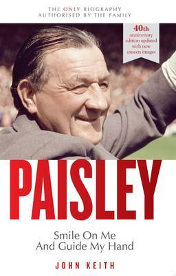 Bob Paisley: Smile on Me and Guide My Hand: The Authorised Biography