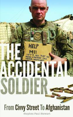 The Accidental Soldier: From Civvy Street to Afghanistan