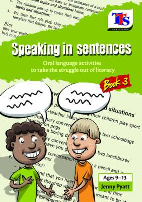 Speaking in Sentences: Oral Language Activities to Take the Struggle Out of Literacy: Book 3