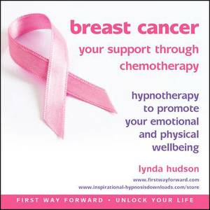 Breast Cancer: Your Support Through Chemotherapy: Hypnotherapy to Promote Your Emotional and Physical Wellbeing