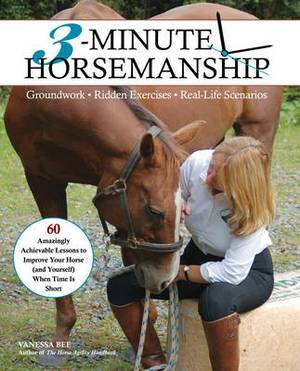3-Minute Horsemanship: 60 Amazingly Achievable Lessons to Improve You and Your Horse When Time is Short