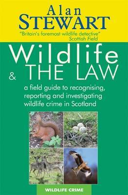 Wildlife and the Law: A Field Guide to Recognising, Reporting and Investigating Wildlife Crime in Scotland