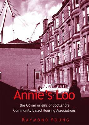 Annie's Loo: The Govan Origins of Scotland's Community Based Housing Associations