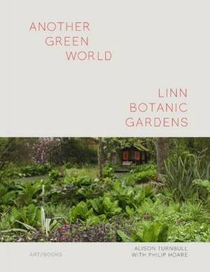 Another Green World - Linn Botanic Gardens: Encounters with a Scottish Arcadia