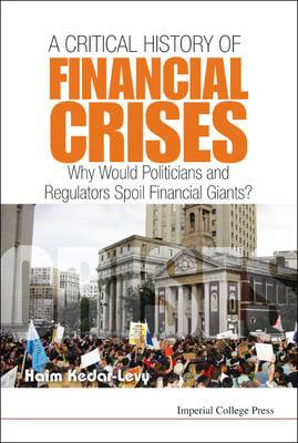 A Critical History of Financial Crises: Why Would Politicians and Regulators Spoil Financial Giants?: The Economics, Politics, and Greed of the Most Spectacular Bubbles and Crises of the Past Century