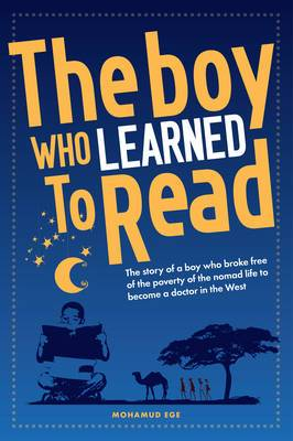 The Boy Who Learned to Read: The Story of a Boy Who Broke Free of the Poverty of the Nomad Life to Become a Doctor in the West