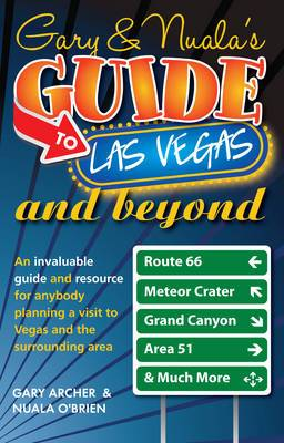 Gary's & Nuala's Guide to Las Vegas: An Invaluable Guide and Resource for Anybody Planning a Visit to Vegas and the Surrounding Area