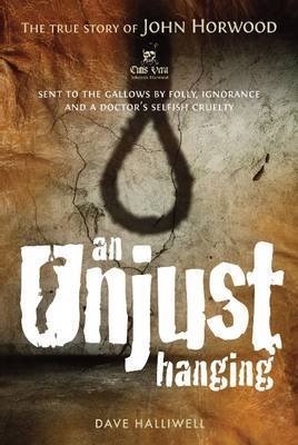 An Unjust Hanging: Sent to the Gallows by Folly, Ignorance and a Doctor's Selfish Cruelty