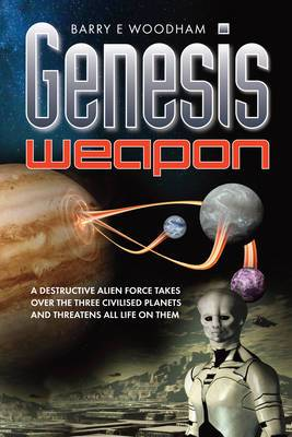 Genesis Weapon: A Destructive Alien Force Takes Over the Three Civilised Planets and Threatens All Life on Them