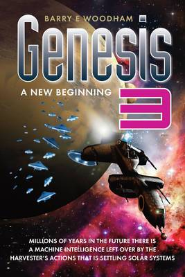 Genesis 3: A New Beginning: Millions of Years in the Future There is a Machine Intelligence Left Over by the Harvester's Actions That is Settling Solar Systems.