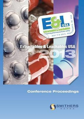 Extractables & Leachables 2013 Conference Proceedings