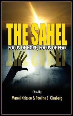 The Sahel: Focus of Hope, Focus of Fear