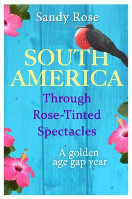 South America Through Rose-Tinted Spectacles: A Golden Age Gap Year