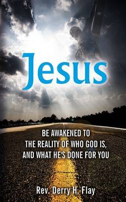 Jesus: Be Awakened to the Reality of Who God is, and What He Has Done for You